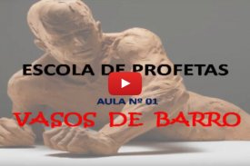 VASOS DE BARRO – Escola de Profetas: 1º Aula